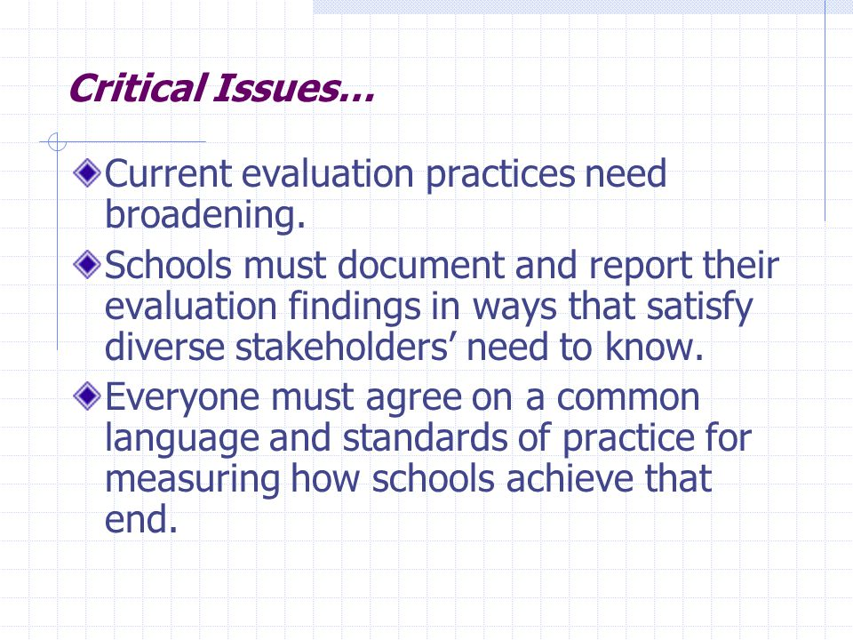 Critical Issues… Current evaluation practices need broadening.