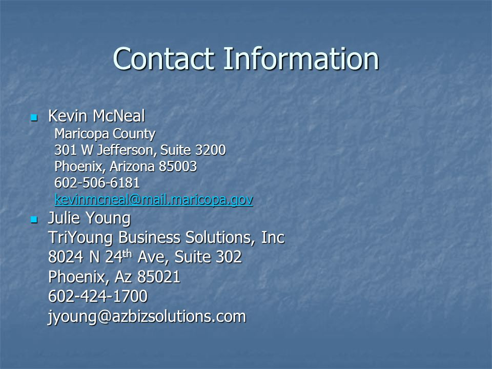 Contact Information Kevin McNeal Kevin McNeal Maricopa County 301 W Jefferson, Suite 3200 Phoenix, Arizona 85003 602-506-6181 kevinmcneal@mail.maricop