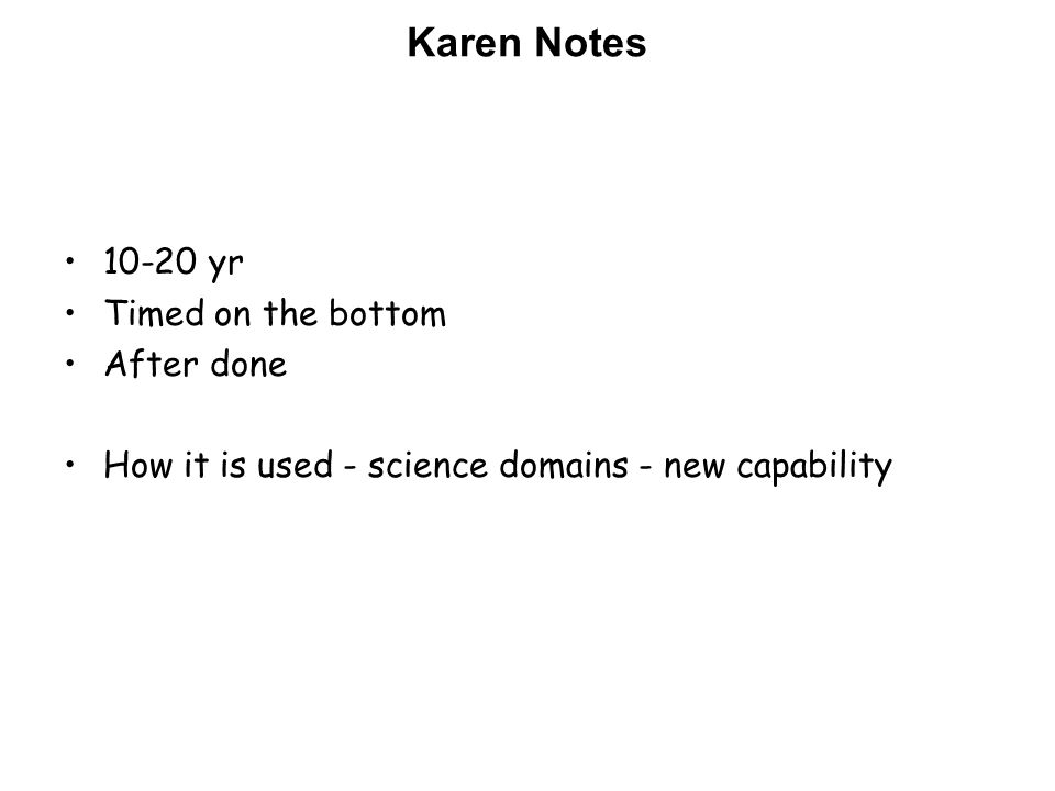 Karen Notes yr Timed on the bottom After done How it is used - science domains - new capability