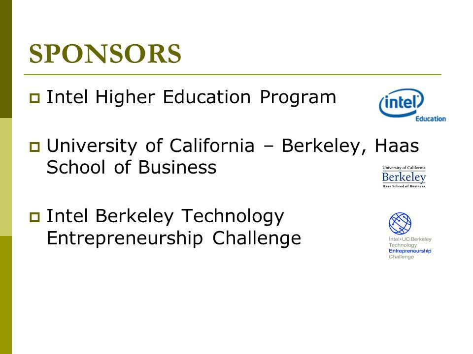 SPONSORS Intel Higher Education Program University of California – Berkeley, Haas School of Business Intel Berkeley Technology Entrepreneurship Challe