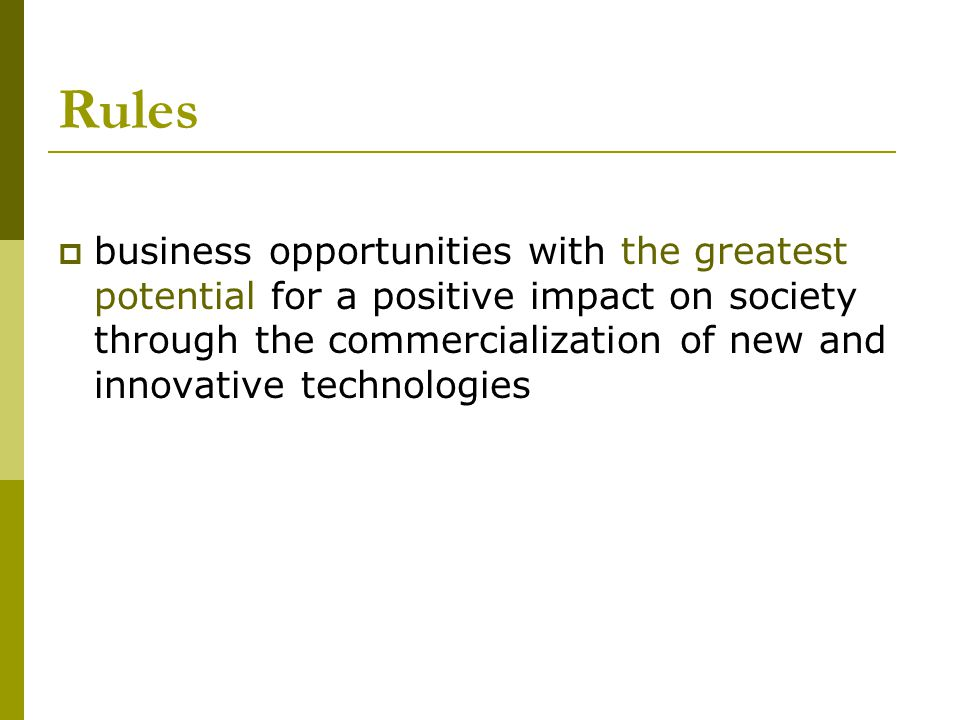 Rules business opportunities with the greatest potential for a positive impact on society through the commercialization of new and innovative technolo
