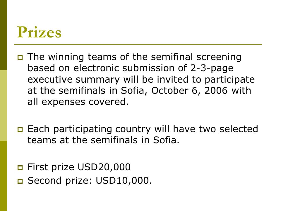 Prizes The winning teams of the semifinal screening based on electronic submission of 2-3-page executive summary will be invited to participate at the