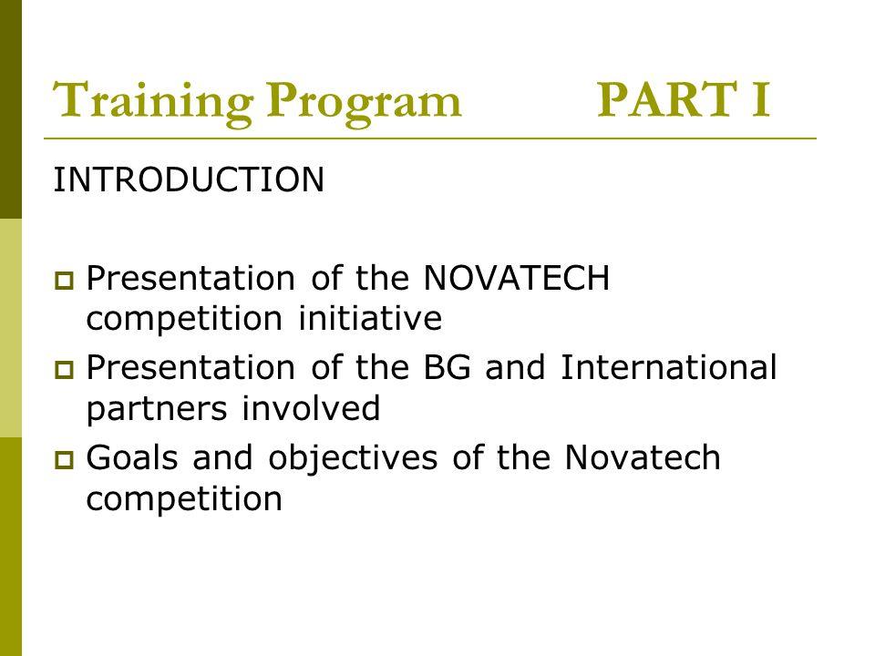 Training Program PART I INTRODUCTION Presentation of the NOVATECH competition initiative Presentation of the BG and International partners involved Go