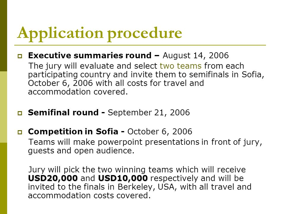 Application procedure Executive summaries round – August 14, 2006 The jury will evaluate and select two teams from each participating country and invi
