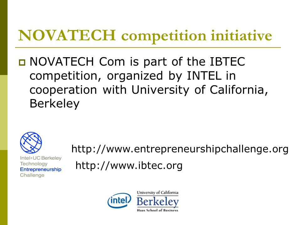 NOVATECH competition initiative NOVATECH Com is part of the IBTEC competition, organized by INTEL in cooperation with University of California, Berkel