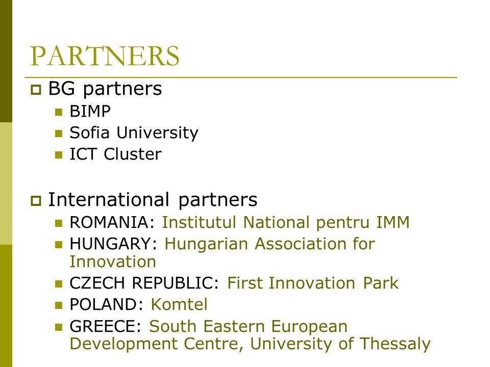 PARTNERS BG partners BIMP Sofia University ICT Cluster International partners ROMANIA: Institutul National pentru IMM HUNGARY: Hungarian Association f