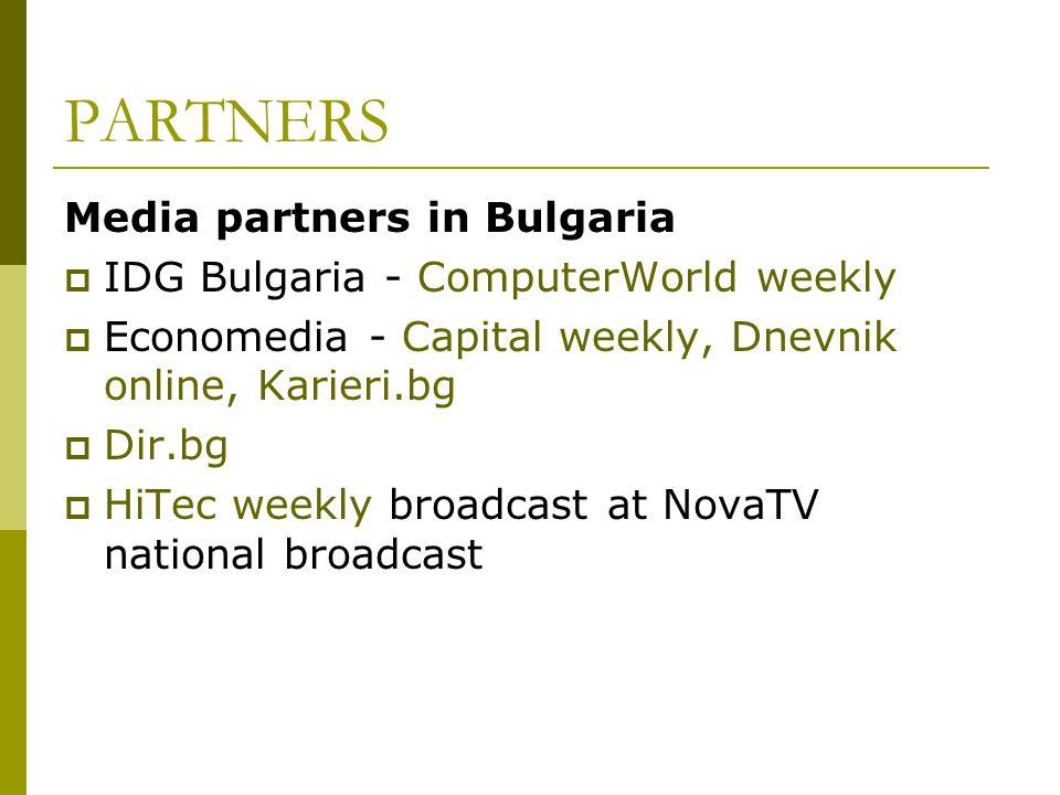 PARTNERS Media partners in Bulgaria IDG Bulgaria - ComputerWorld weekly Economedia - Capital weekly, Dnevnik online, Karieri.bg Dir.bg HiTec weekly br