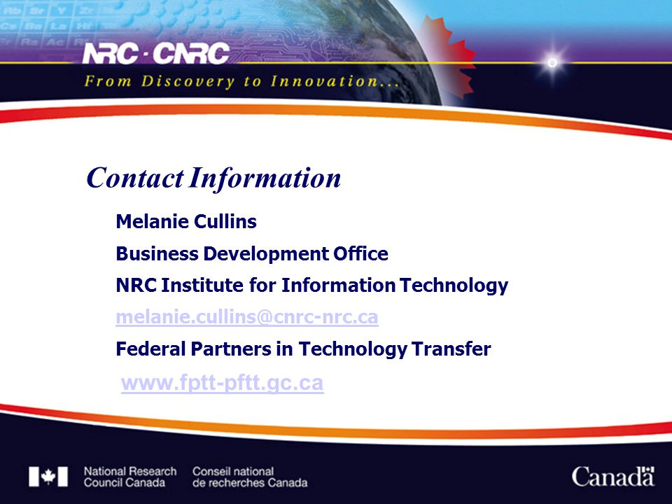 Contact Information Melanie Cullins Business Development Office NRC Institute for Information Technology Federal Partners in Technology Transfer