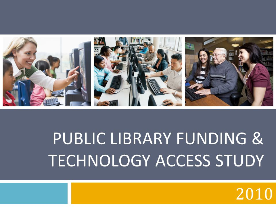 PUBLIC LIBRARY FUNDING & TECHNOLOGY ACCESS STUDY 2010