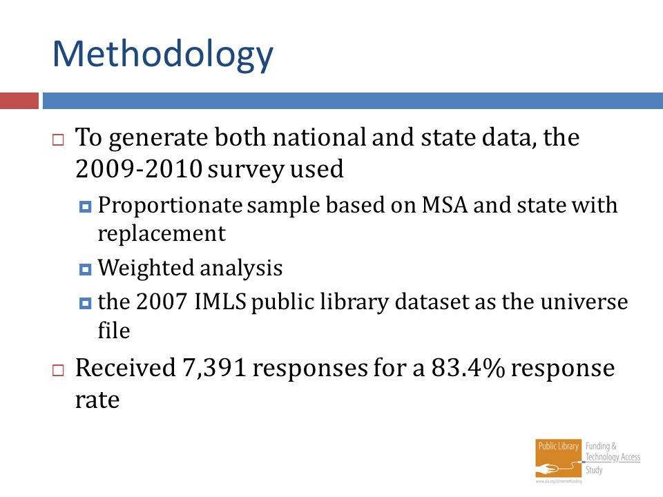 Methodology To generate both national and state data, the 2009-2010 survey used Proportionate sample based on MSA and state with replacement Weighted