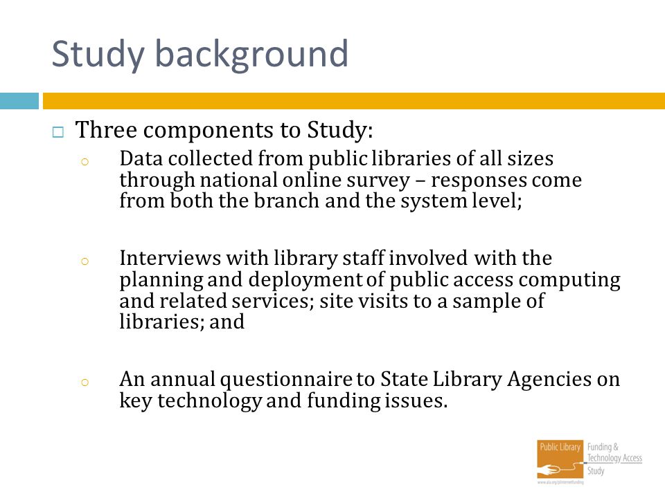 Study background Three components to Study: o Data collected from public libraries of all sizes through national online survey – responses come from b