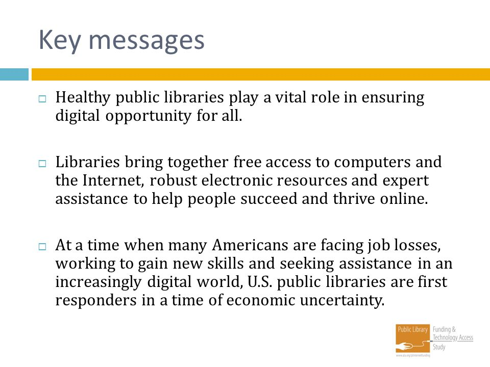 Key messages Healthy public libraries play a vital role in ensuring digital opportunity for all. Libraries bring together free access to computers and