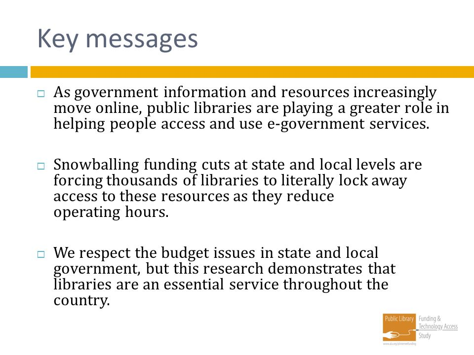 Key messages As government information and resources increasingly move online, public libraries are playing a greater role in helping people access an
