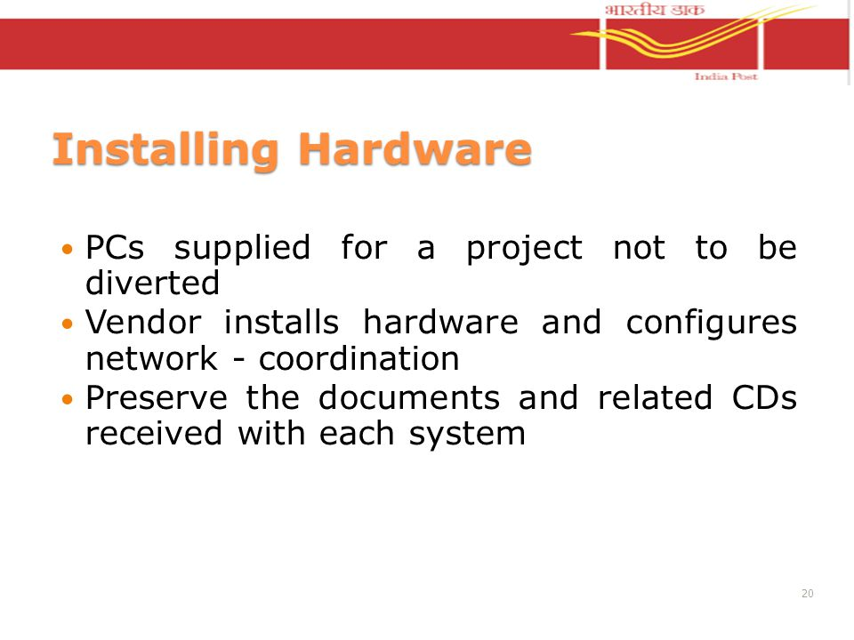 Installing Hardware PCs supplied for a project not to be diverted Vendor installs hardware and configures network - coordination Preserve the document