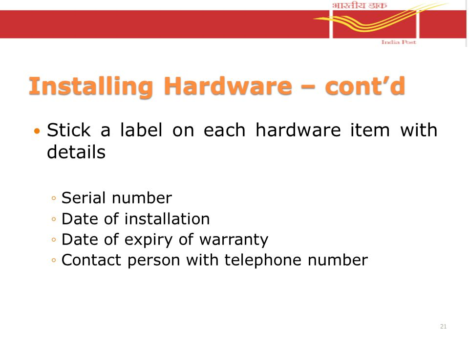 Installing Hardware – contd Stick a label on each hardware item with details Serial number Date of installation Date of expiry of warranty Contact per
