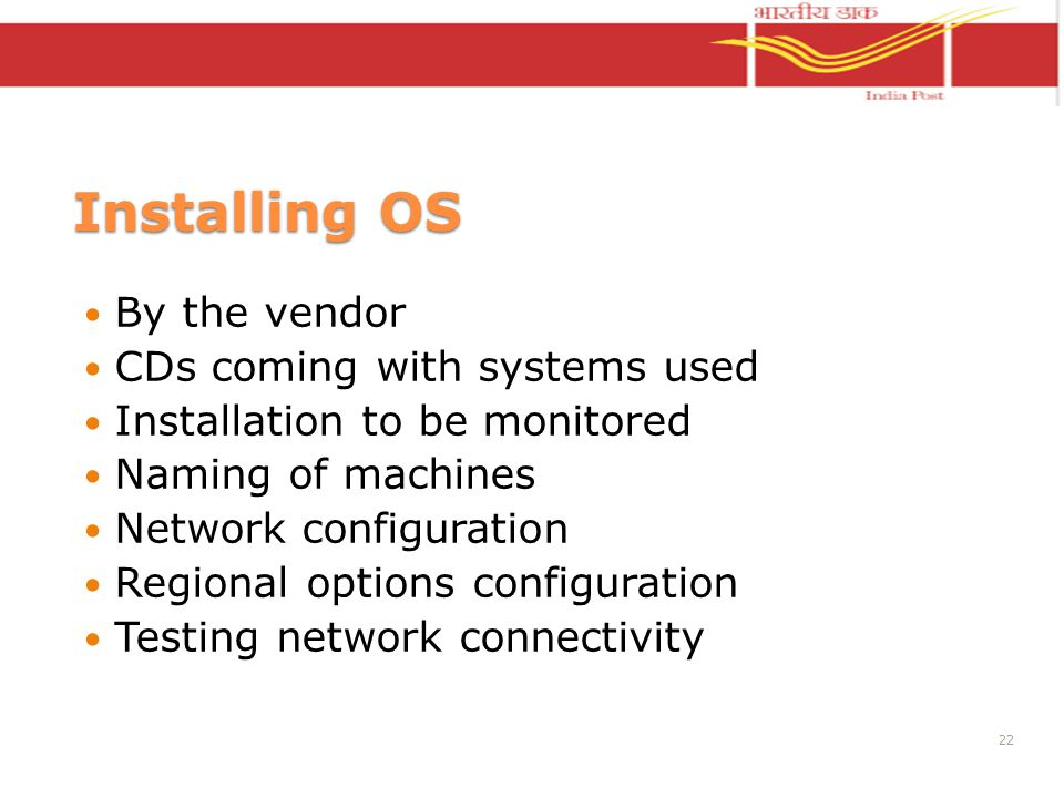 Installing OS By the vendor CDs coming with systems used Installation to be monitored Naming of machines Network configuration Regional options configuration Testing network connectivity 22