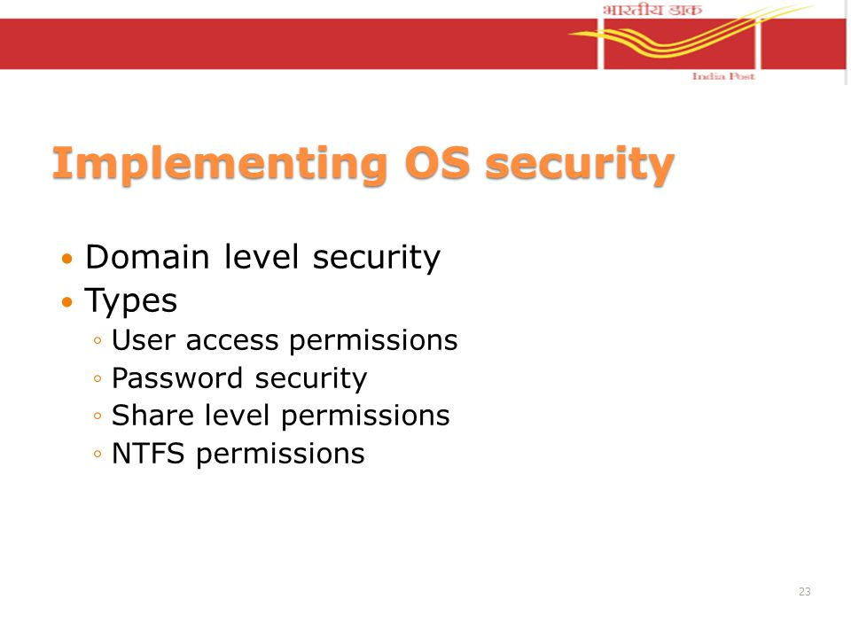 Implementing OS security Domain level security Types User access permissions Password security Share level permissions NTFS permissions 23