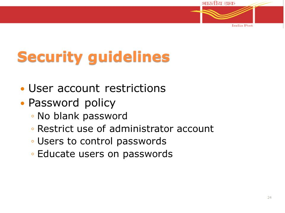Security guidelines User account restrictions Password policy No blank password Restrict use of administrator account Users to control passwords Educa