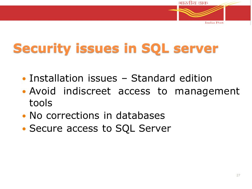 Security issues in SQL server Installation issues – Standard edition Avoid indiscreet access to management tools No corrections in databases Secure access to SQL Server 27