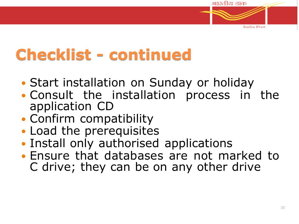 Checklist - continued Start installation on Sunday or holiday Consult the installation process in the application CD Confirm compatibility Load the prerequisites Install only authorised applications Ensure that databases are not marked to C drive; they can be on any other drive 30