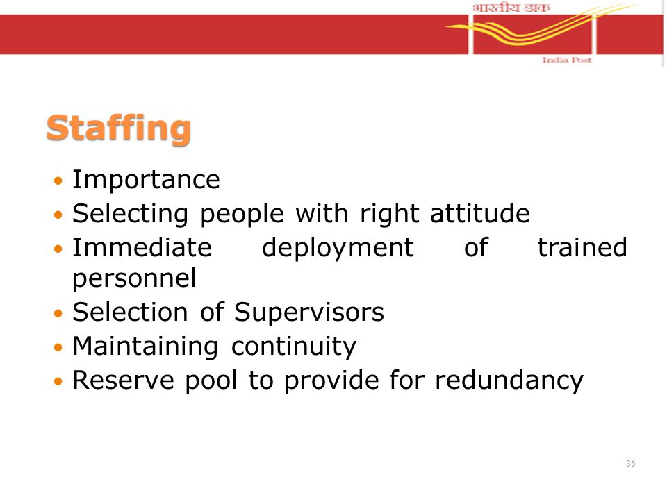 Staffing Importance Selecting people with right attitude Immediate deployment of trained personnel Selection of Supervisors Maintaining continuity Res