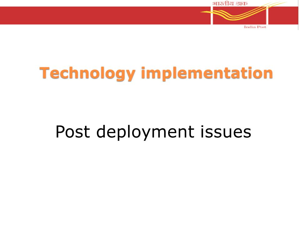 Technology implementation Post deployment issues