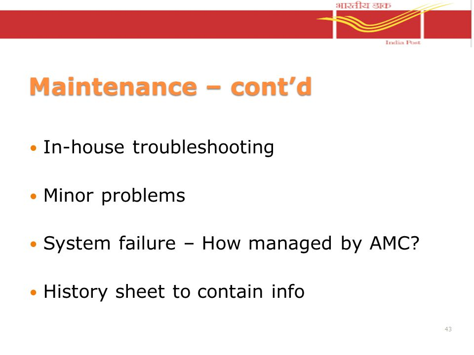 Maintenance – contd In-house troubleshooting Minor problems System failure – How managed by AMC? History sheet to contain info 43