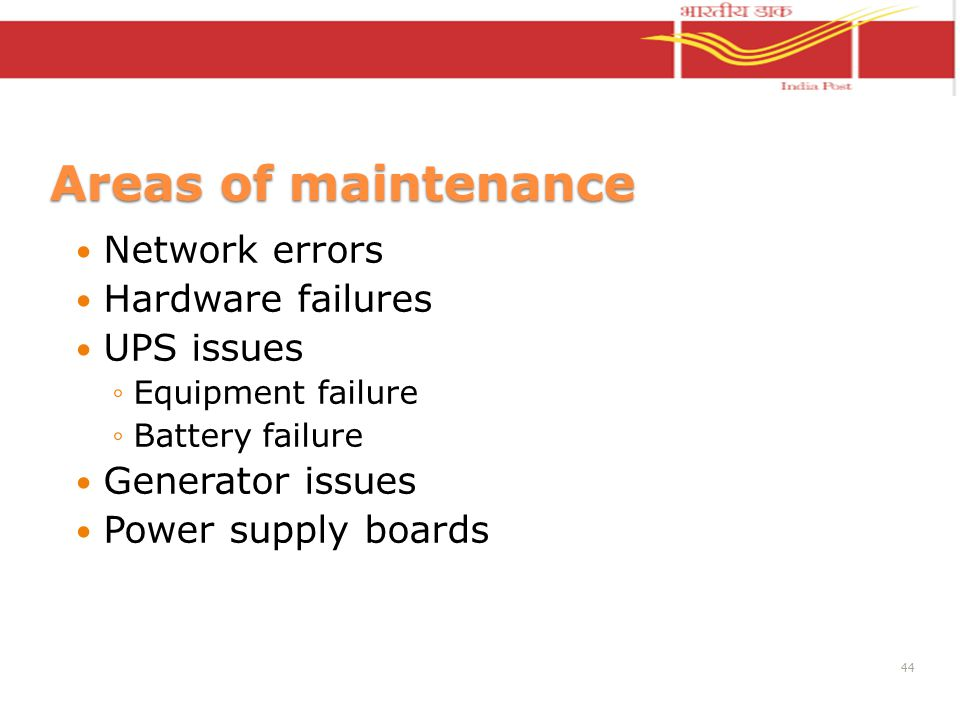 Areas of maintenance Network errors Hardware failures UPS issues Equipment failure Battery failure Generator issues Power supply boards 44