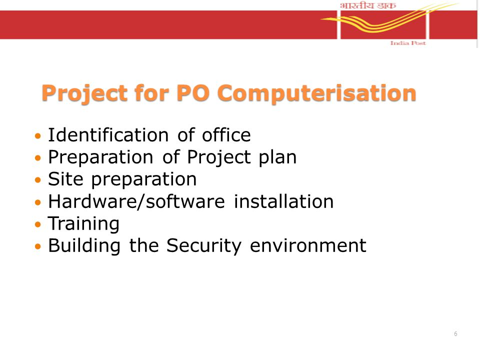 Project for PO Computerisation Identification of office Preparation of Project plan Site preparation Hardware/software installation Training Building