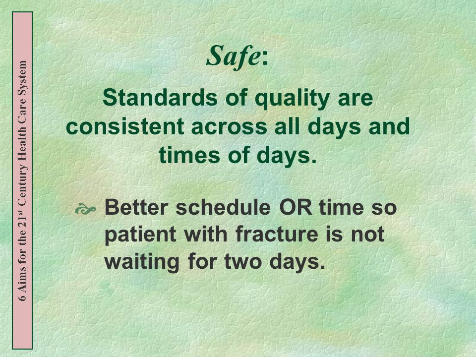 Safe : Standards of quality are consistent across all days and times of days.