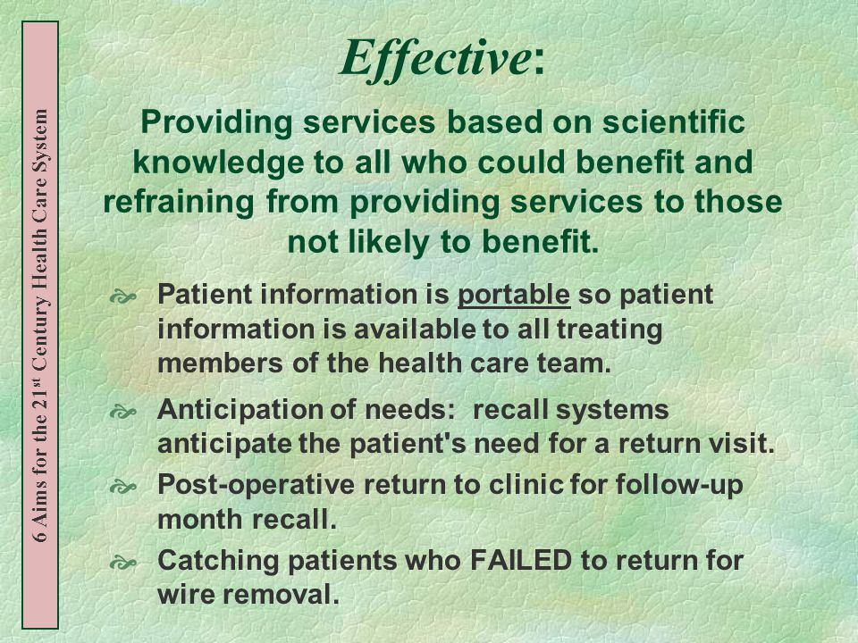 Effective : Providing services based on scientific knowledge to all who could benefit and refraining from providing services to those not likely to benefit.