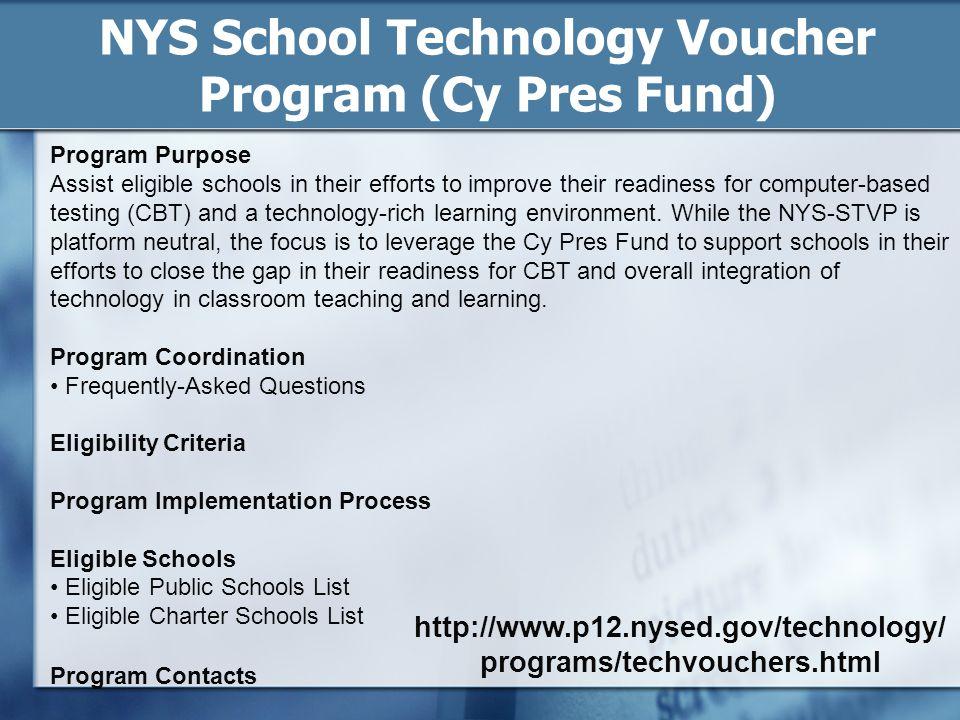 http://www.p12.nysed.gov/technology/ programs/techvouchers.html NYS School Technology Voucher Program (Cy Pres Fund) Program Purpose Assist eligible s
