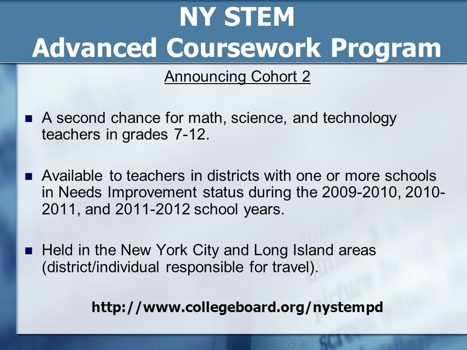 NY STEM Advanced Coursework Program Announcing Cohort 2 A second chance for math, science, and technology teachers in grades 7-12. Available to teache
