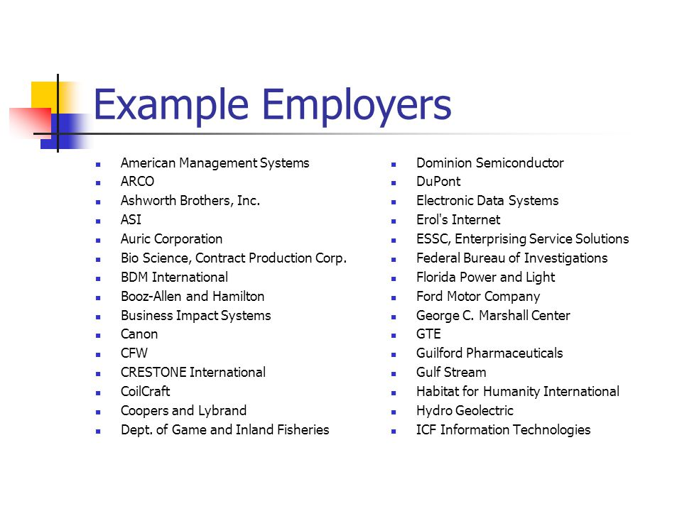Example Employers American Management Systems ARCO Ashworth Brothers, Inc. ASI Auric Corporation Bio Science, Contract Production Corp. BDM Internatio