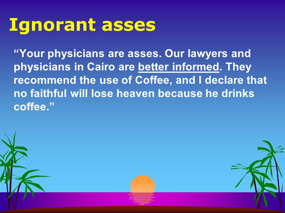 Ignorant asses Your physicians are asses. Our lawyers and physicians in Cairo are better informed.