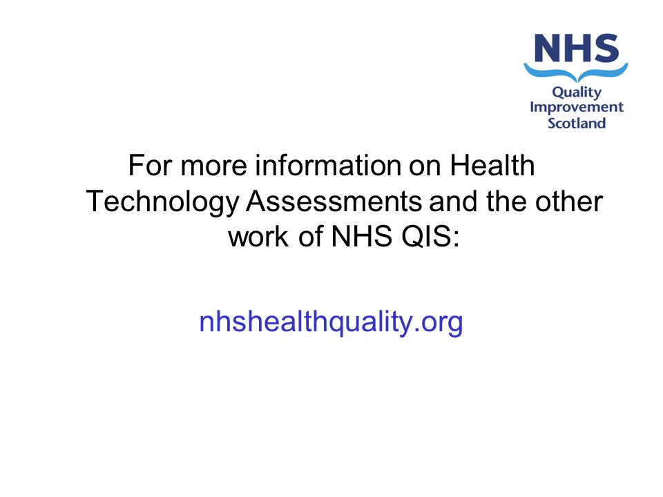 For more information on Health Technology Assessments and the other work of NHS QIS: nhshealthquality.org