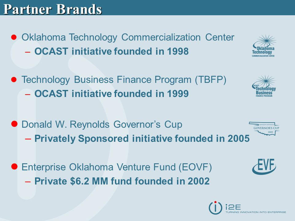 Partner Brands Oklahoma Technology Commercialization Center – OCAST initiative founded in 1998 Technology Business Finance Program (TBFP) – OCAST initiative founded in 1999 Donald W.