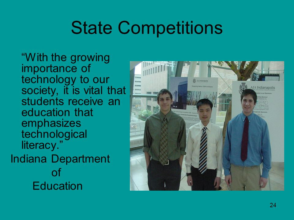 24 State Competitions With the growing importance of technology to our society, it is vital that students receive an education that emphasizes technol