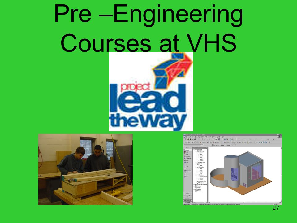 27 Pre –Engineering Courses at VHS