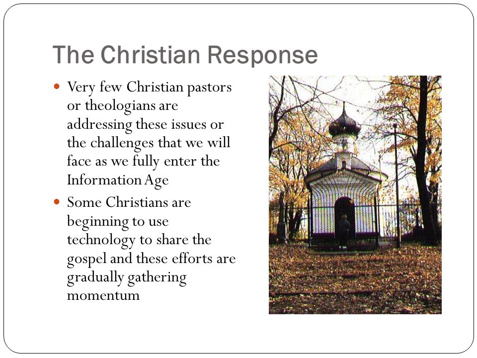 The Christian Response Very few Christian pastors or theologians are addressing these issues or the challenges that we will face as we fully enter the