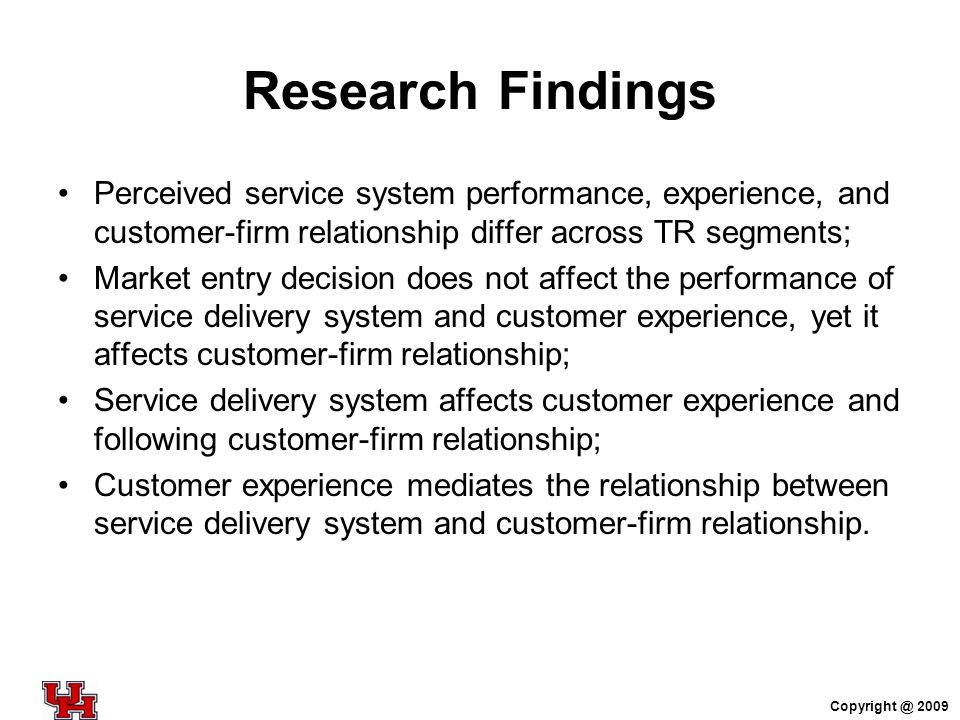 Research Findings Perceived service system performance, experience, and customer-firm relationship differ across TR segments; Market entry decision do