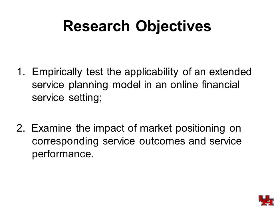 Research Objectives 1.Empirically test the applicability of an extended service planning model in an online financial service setting; 2.