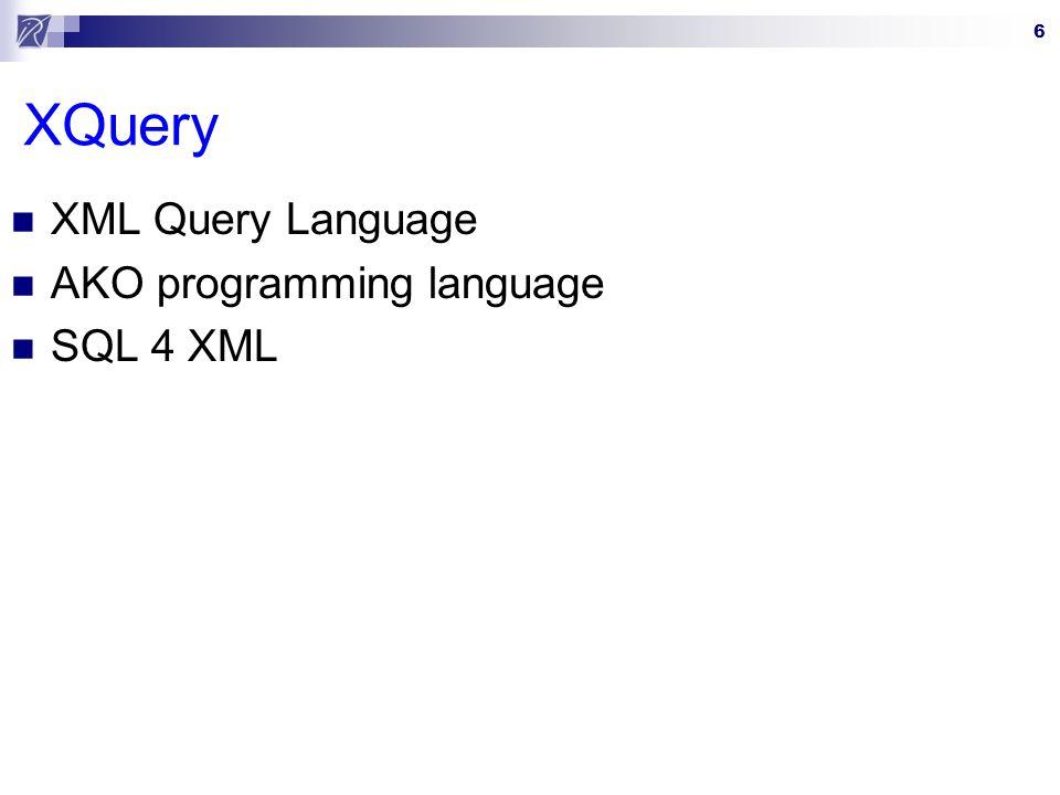 6 XQuery XML Query Language AKO programming language SQL 4 XML