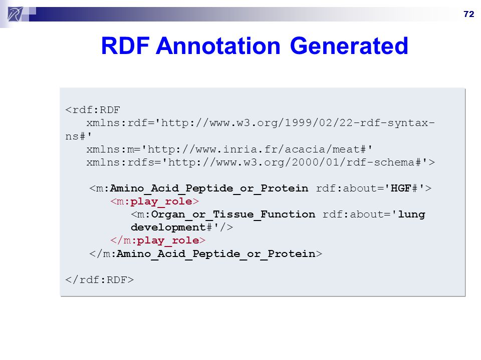 72 RDF Annotation Generated <rdf:RDF xmlns:rdf='http://www.w3.org/1999/02/22-rdf-syntax- ns#' xmlns:m='http://www.inria.fr/acacia/meat#' xmlns:rdfs='h