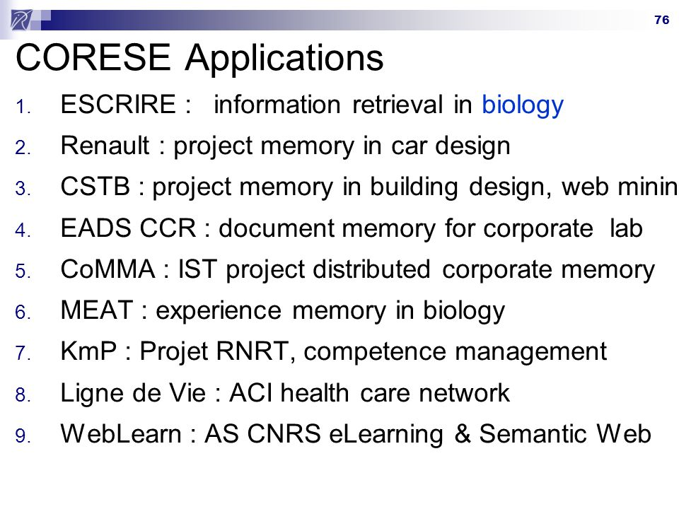 76 CORESE Applications 1.ESCRIRE : information retrieval in biology 2.
