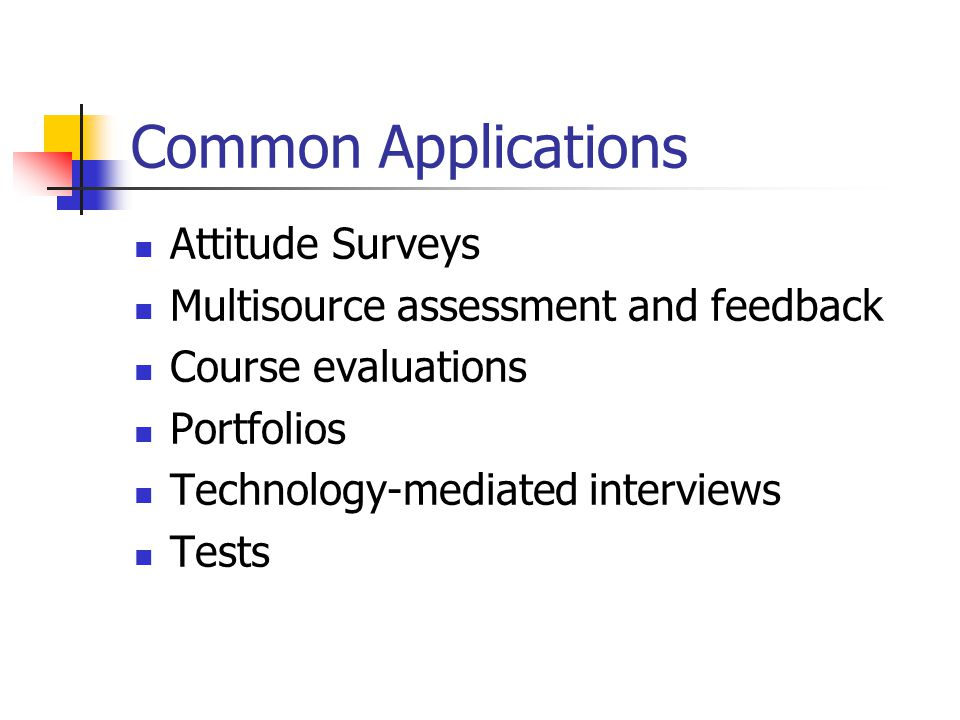 Common Applications Attitude Surveys Multisource assessment and feedback Course evaluations Portfolios Technology-mediated interviews Tests