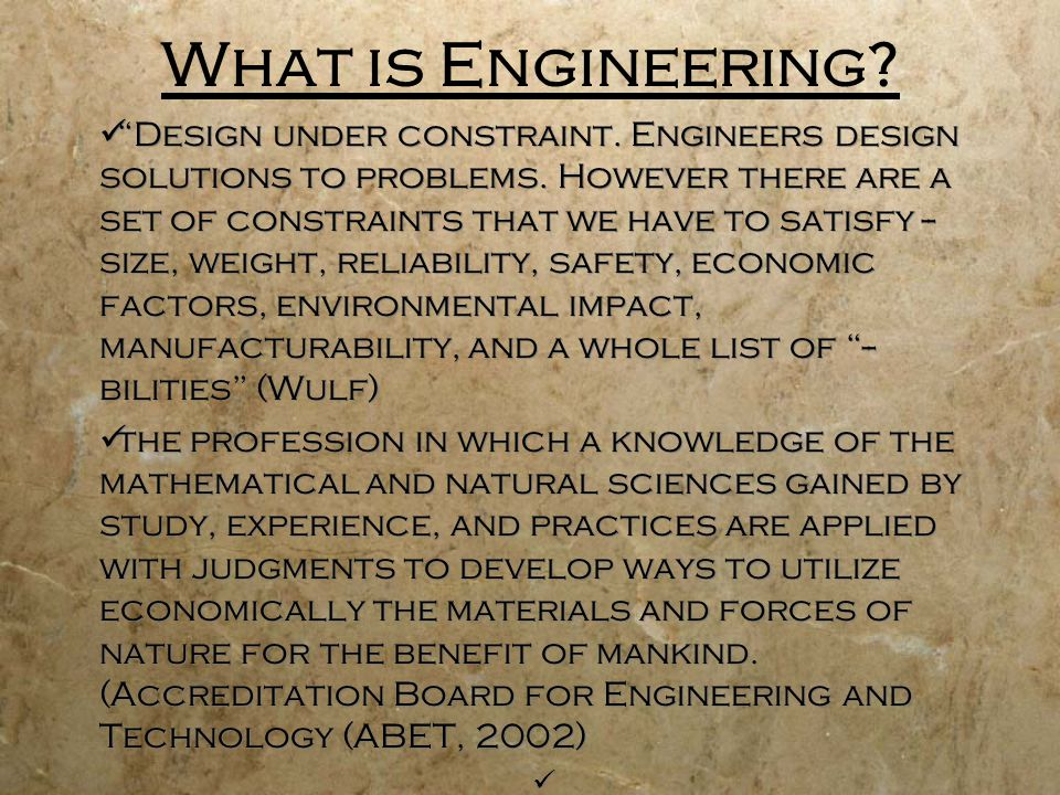 What is Engineering? Design under constraint. Engineers design solutions to problems. However there are a set of constraints that we have to satisfy -