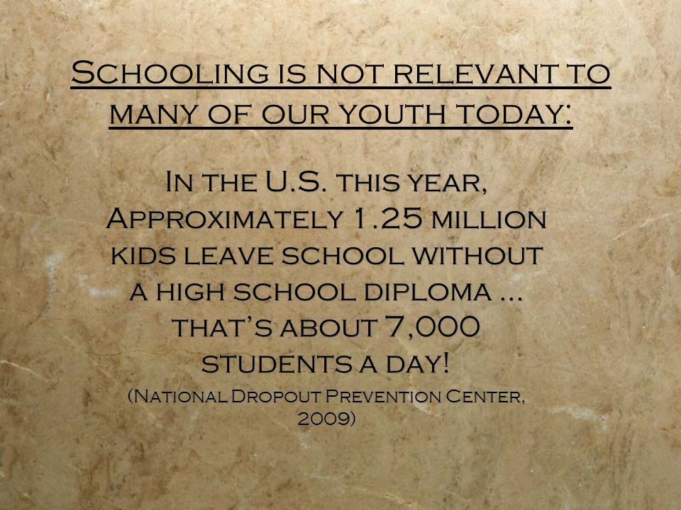 Schooling is not relevant to many of our youth today: In the U.S.