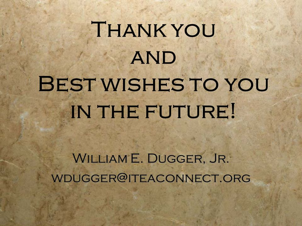 Thank you and Best wishes to you in the future. William E.