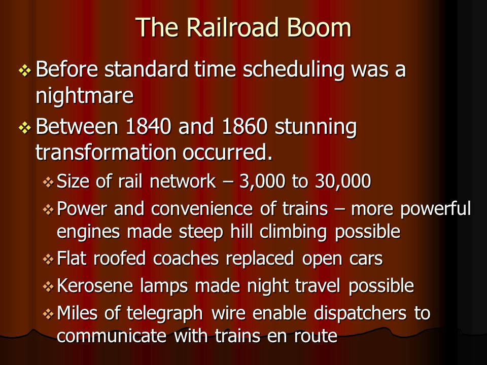 The Railroad Boom Before standard time scheduling was a nightmare Before standard time scheduling was a nightmare Between 1840 and 1860 stunning transformation occurred.